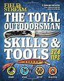 The Total Outdoorsman Skills & Tools Manual (Field & Stream): 312 Essential Skills