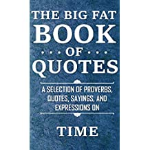 The Big Fat Book of Quotes: Time: A selection of proverbs, quotes, sayings, and expressions (English Edition)