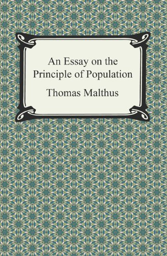 malthus an essay on the principle of population sparknotes Throughout his six editions of an essay on the principle of population, malthus explains his ideas about population growth, which he believes will eventually lead to famine, war, or other epidemics on february 13, 1766, thomas robert malthus was born to daniel and henrietta malthus in.