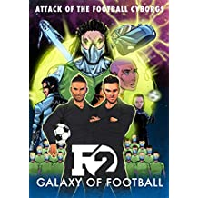 F2: Galaxy of Football: Attack of the Football Cyborgs (THE FOOTBALL BOOK OF THE YEAR!)