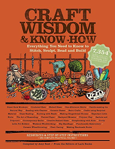 Craft Wisdom & Know-How: Everything You Need to Stitch, Sculpt, Bead and Build -