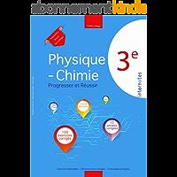 Physique - Chimie 3ème : Progresser et Réussir: Cours et méthodes - 100 exercices corrigés - 10 annales corrigées…