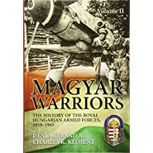 Magyar Warriors: The History of the Royal Hungarian Armed Forces, 1919-1945