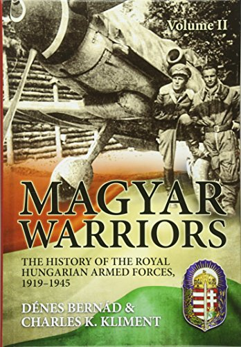 Price comparison product image Magyar Warriors Volume 2: The History of the Royal Hungarian Armed Forces,  1919-1945 Volume 2