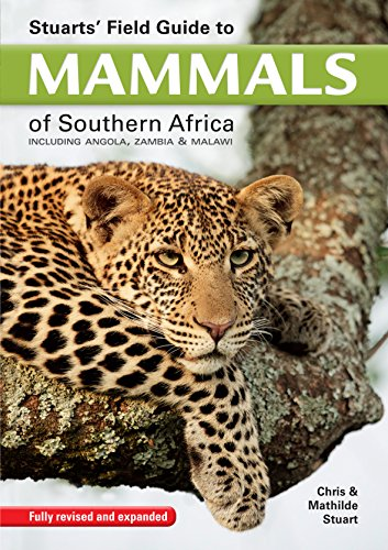 Stuarts' Field Guide to Mammals of Southern Africa: Including Angola, Zambia & Malawi (English Edition)