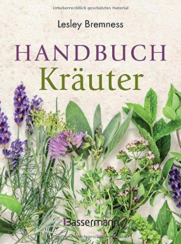 Kräuter-heilpflanzen (Handbuch Kräuter: Über 100 Pflanzen für Gesundheit, Wohlbefinden und Genuss)