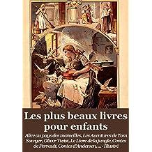 Les plus beaux livres pour enfants: Alice au pays des merveilles, Tom Sawyer, Huckleberry Finn, Oliver Twist, Le Livre de la jungle, Contes de Perrault, ... d'Andersen, ... (Illustré) (French Edition)