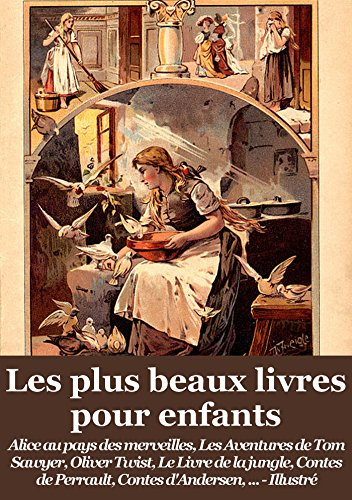 Les plus beaux livres pour enfants: Alice au pays des merveilles, Tom Sawyer, Huckleberry Finn, Oliver Twist, Le Livre de la jungle, Contes de Perrault, Contes d'Andersen, ... (Illustr)