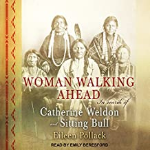 Woman Walking Ahead: In Search of Catherine Weldon and Sitting Bull