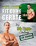 Fit ohne Geräte Die 90-Tage-Challenge für Männer von Mark Lauren