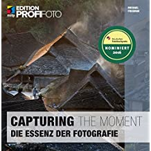 Capturing The Moment - Das Herz der Fotografie (Edition ProfiFoto)