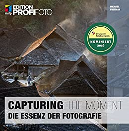 capturing the moment das herz der fotografie edition profifoto german edition
