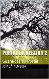 Portal da Neblina 2: Guardiões do Portal (Portuguese Edition)