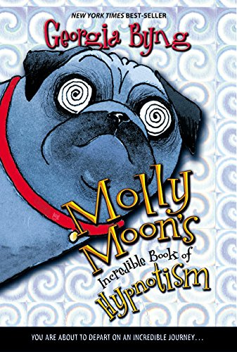 Molly Moon's Incredible Book Of Hypnotism por Georgia Byng