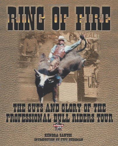 Ring of Fire: The Guts and Glory of the Professional Bull Riding Tour
