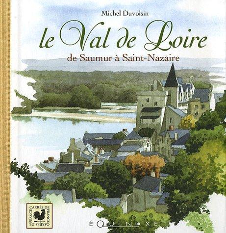 Le Val de Loire : De Saumur  Saint-Nazaire