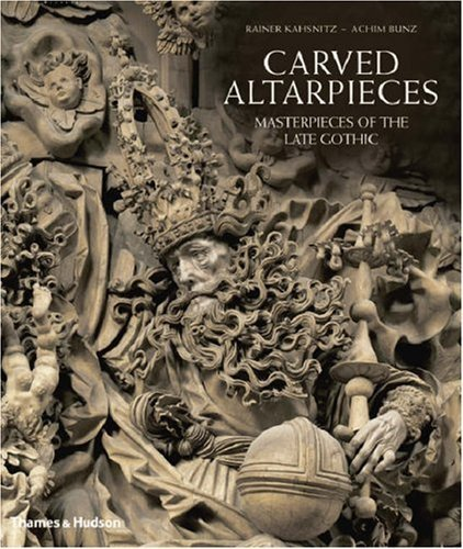 carved-altarpieces-masterpieces-of-the-late-gothic-by-rainer-kahsnitz-achim-bunz-2006-hardcover
