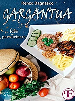 Gargantua. Idee per cucinare (Liguria da leggere) di [Bagnasco, Renzo]