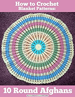 How to Crochet Blanket Patterns: 10 Round Afghans (English Edition) di [Publishing, Prime]