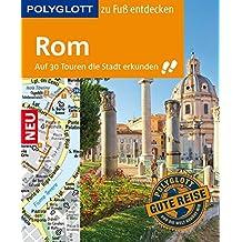 POLYGLOTT Reiseführer Rom zu Fuß entdecken: Auf 30 Touren die Stadt erkunden (POLYGLOTT zu Fuß entdecken)