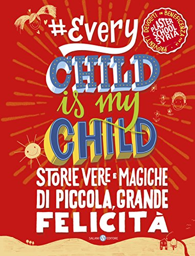 Every Child Is My Child: Storie vere e magiche di piccola, grande felicit