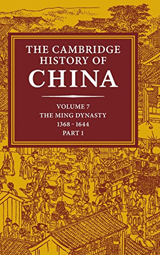 The Cambridge History of China: Volume 7, The Ming Dynasty, 1368-1644, Part 1 7 China