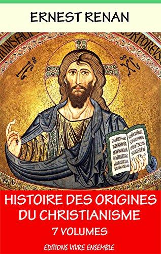 Histoire des origines du christianisme - En 7 volumes par Ernest Renan