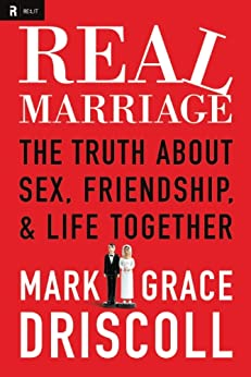 Real Marriage: The Truth About Sex, Friendship, and Life Together (English Edition) par [Driscoll, Mark, Driscoll, Grace]