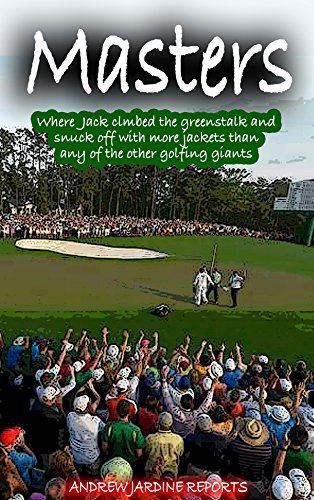 Masters: Where Jack climbed the greenstalk and snuck off with more Green Jackets than any of the other golfing giants (English Edition)