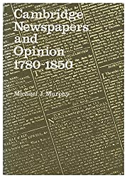 Cambridge Newspapers and Opinion, 1780-1850