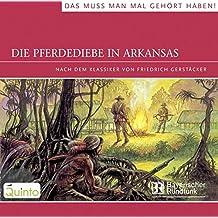 Die Pferdediebe in Arkansas: Nach dem Romanklassiker von Friedrich Gerstäcker