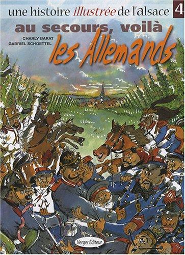 Une histoire illustrée de l'Alsace, Tome 4 : Au secours, voilà les Allemands
