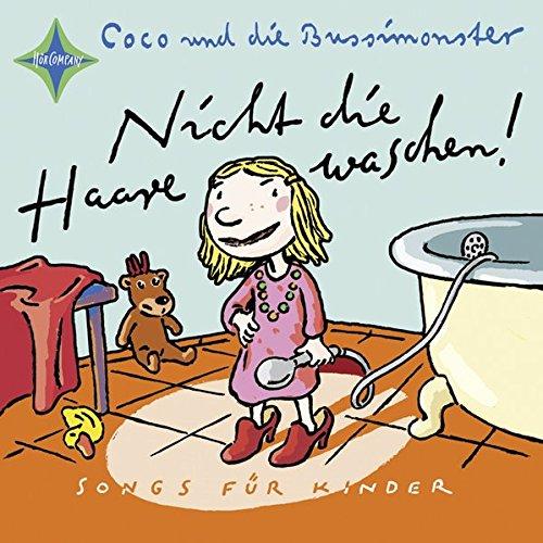 Nicht die Haare waschen!: Mit der Band »Coco und die Bussimonster«. 1 CD, Digipak, ca. 70 Min. (Waschen Ca)