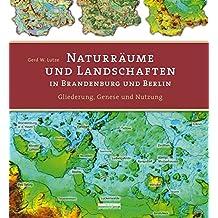 Naturräume und Landschaften in Brandenburg und Berlin: Gliederung, Genese und Nutzung