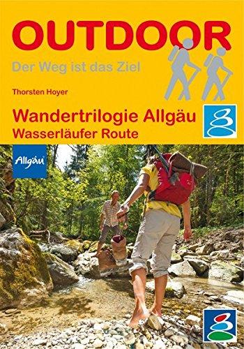 Wandertrilogie Allgäu: Wasserläufer-Route (Der Weg ist das Ziel) -