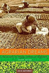 Agrarian Dreams - The Paradox of Organic Farming in California