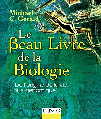 Le Beau Livre de la biologie - De l'origine de la vie à la génomique par Michael C. Gerald