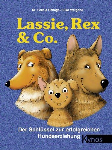 Lassie, Rex & Co.: Der Schlüssel zur erfolgreichen Hundeerziehung (Das besondere Hundebuch)