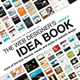 The Web Designer's Idea Book, Volume 2: More of the Best Themes, Trends and Styles in Website Design (Web Designer's Idea Book: The Latest Themes, Trends & Styles in Website Design)