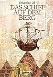 Das Schiff auf dem Berg: Eine Erzählung in zwölf Happen
