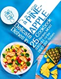 Delicate dishes in a pineapple cookbook. 25 recipes, most suitable for the digestive system.