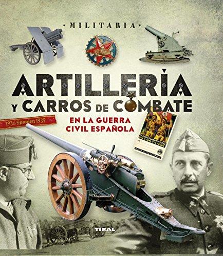 Artillería y carros de combate en la guerra civil española (Militaria) por Tikal Ediciones S A