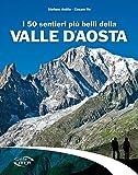 I 50 sentieri più belli della Valle d'Aosta