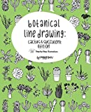 #10: Botanical Line Drawing: Cactus & Succulent Edition: 200 Step-by-Step Illustrations: Volume 2