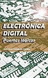 Electrónica digital - Puertas lógicas (Spanish Edition)