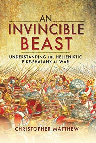 An Invincible Beast: Understanding the Hellenistic Pike Phalanx in Action (English Edition) por Christopher Mattew