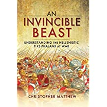 An Invincible Beast: Understanding the Hellenistic Pike Phalanx in Action (English Edition)