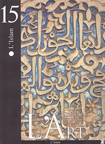 L ' ISLAM (LA GRANDE HISTOIRE DE L' ART)