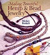 Making Beautiful Hemp & Bead Jewelry: How to Hand-Tie Necklaces, Bracelets, Earrings, Keyrings, Watches & Eyeglass Holders With Hemp by Mickey Baskett (1998-09-02)