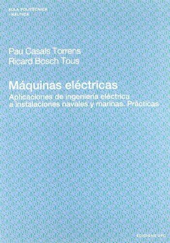 Máquinas eléctricas: Aplicaciones de ingeniería eléctrica a instalaciones navales y marinas. Prácticas. (Aula Politècnica) por Pau Casals Torrens